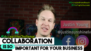 Why Business Collaboration is SO Important for Your Startup or Existing Business-CHALLENGE ACCEPTED! Justin Young