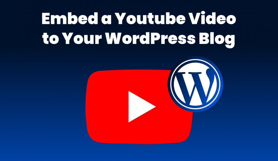 How to Embed a YouTube Video on WordPress Blog